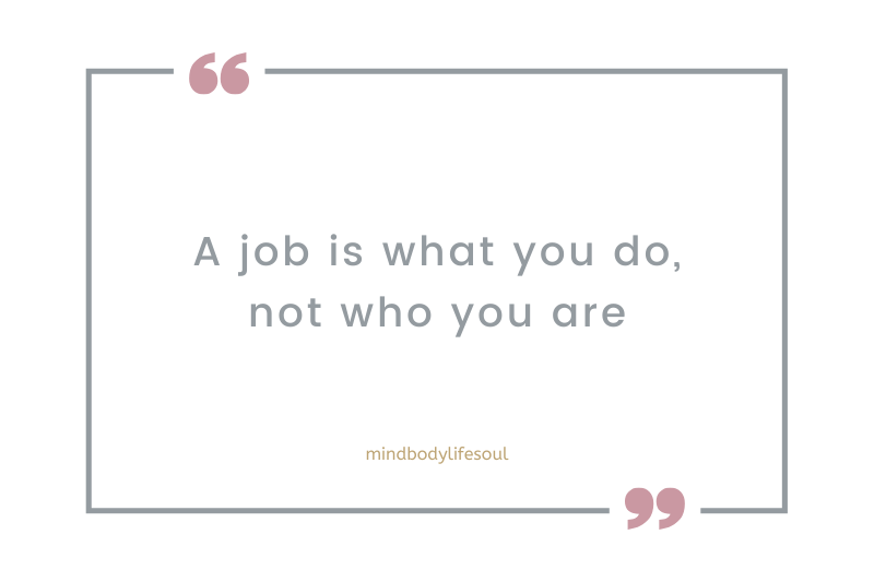 A job is what you do, not who you are