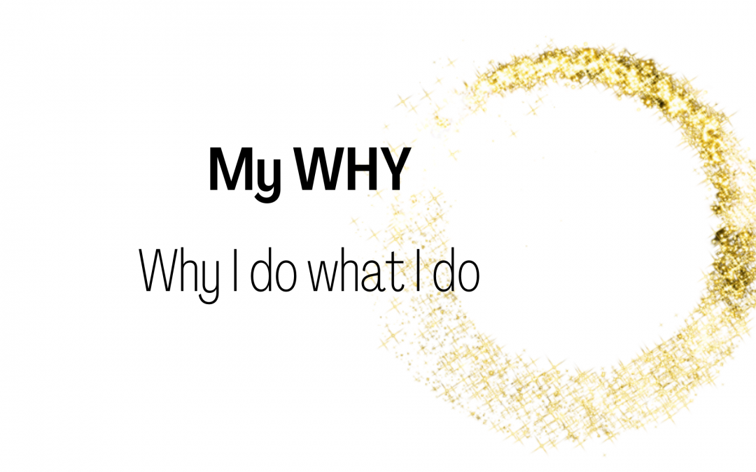 MY WHY: Why I Do What I Do